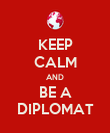 KEEP CALM AND BE A DIPLOMAT - Personalised Poster large