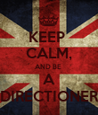 KEEP  CALM, AND BE  A DIRECTIONER - Personalised Poster large