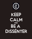 KEEP CALM AND BE A  DISSÉNTER - Personalised Poster large