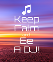 Keep Calm and Be A DJ! - Personalised Poster large