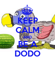 KEEP CALM AND BE A DODO - Personalised Poster large