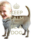 KEEP CALM AND BE A DOG - Personalised Poster large