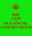 KEEP CALM AND BE A DON LIKE COURTNEY NELSON - Personalised Poster large