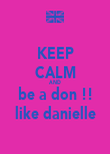 KEEP CALM AND be a don !! like danielle - Personalised Poster large