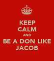 KEEP CALM AND BE A DON LIKE JACOB - Personalised Poster large