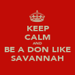 KEEP CALM AND BE A DON LIKE SAVANNAH - Personalised Poster large
