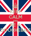 KEEP CALM AND BE A DOUCHEBAG - Personalised Poster large