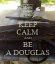 KEEP CALM AND BE A DOUGLAS - Personalised Poster large