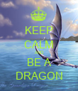 KEEP CALM AND BE A DRAGON - Personalised Poster large