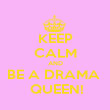 KEEP CALM AND BE A DRAMA   QUEEN! - Personalised Poster small
