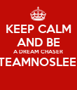 KEEP CALM AND BE A DREAM CHASER  #TEAMNOSLEEP   - Personalised Poster large