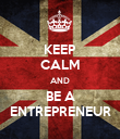 KEEP CALM AND BE A ENTREPRENEUR - Personalised Poster large