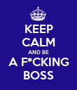 KEEP CALM AND BE A F*CKING BOSS - Personalised Poster large