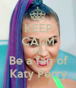 KEEP CALM AND Be a fan of Katy Perry - Personalised Poster small