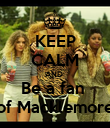 KEEP CALM AND  Be a fan  of Macklemore - Personalised Poster large
