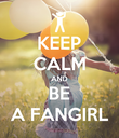 KEEP CALM AND BE A FANGIRL - Personalised Poster large