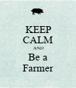 KEEP CALM AND Be a Farmer - Personalised Poster large