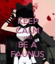 KEEP CALM AND BE A FAUNUS - Personalised Poster large