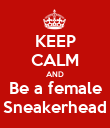 KEEP CALM AND Be a female Sneakerhead - Personalised Poster large