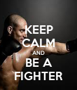 KEEP CALM AND BE A FIGHTER - Personalised Poster large