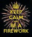 KEEP CALM AND BE A FIREWORK - Personalised Poster large