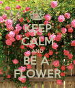 KEEP CALM AND BE A  FLOWER - Personalised Poster large