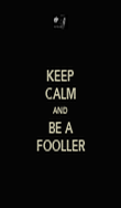 KEEP CALM AND BE A FOOLLER - Personalised Poster large