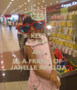 KEEP CALM AND BE A FRIEND OF  JANELLE RIPALDA - Personalised Poster large