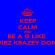 KEEP CALM AND BE A G LIKE  JIBZ KRAZEY DON - Personalised Poster large