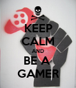 KEEP CALM AND BE A  GAMER - Personalised Poster large