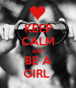 KEEP CALM AND BE A GIRL  - Personalised Poster large
