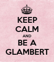 KEEP CALM AND BE A GLAMBERT - Personalised Poster large