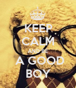 KEEP CALM AND BE  A GOOD BOY - Personalised Poster large