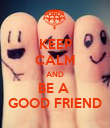 KEEP CALM AND BE A  GOOD FRIEND - Personalised Poster large