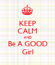 KEEP CALM AND Be A GOOD Girl - Personalised Poster large