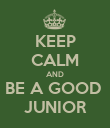 KEEP CALM AND BE A GOOD  JUNIOR - Personalised Poster large