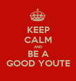 KEEP CALM AND BE A GOOD YOUTE - Personalised Poster large