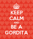 KEEP CALM AND BE A GORDITA - Personalised Poster large