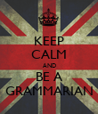KEEP CALM AND BE A GRAMMARIAN - Personalised Poster small