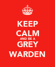 KEEP CALM AND BE A GREY WARDEN - Personalised Poster large