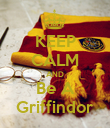 KEEP CALM AND Be A Griffindor - Personalised Poster large