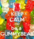 KEEP CALM AND be a  GUMMYBEAR - Personalised Poster large