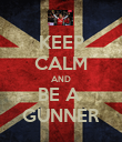 KEEP CALM AND BE A  GUNNER - Personalised Poster large