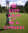 KEEP CALM AND  BE A GYMNAST - Personalised Poster large