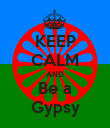 KEEP CALM AND Be a Gypsy - Personalised Poster large