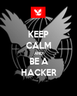 KEEP CALM AND BE A HACKER - Personalised Poster large