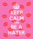 KEEP CALM AND BE A HATER - Personalised Poster large