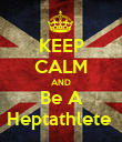 KEEP CALM AND Be A Heptathlete  - Personalised Poster large