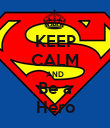 KEEP CALM AND Be a Hero - Personalised Poster large