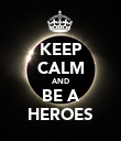 KEEP CALM AND BE A HEROES - Personalised Poster large